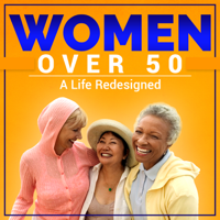 Women Over 50 - A Life Redesigned podcast