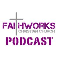 Faithworks Christian Church podcast