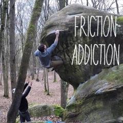 Friction Addiction