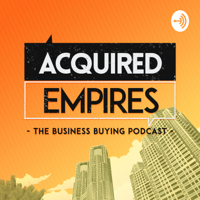 Acquired Empires - The Business Buying Podcast podcast