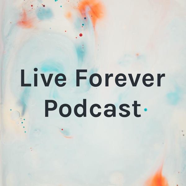Live Forever Podcast