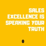 91. Sales Excellence = Speaking Your Truth