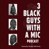 3 Black Guys With A Mic artwork