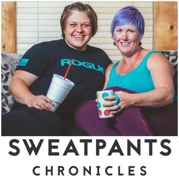 The Sweatpants Chronicles Podcast: Friends | Feelings | Fitness