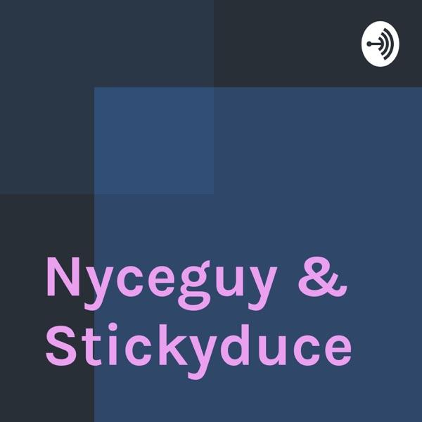 Nyceguy & Stickyduce