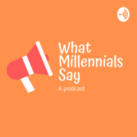 What Millennials Say podcast
