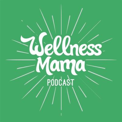 The Wellness Mama Podcast