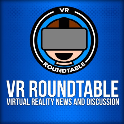 VR Roundtable - Virtual Reality Podcast:VR Roundtable - Virtual Reality Enthusiasts