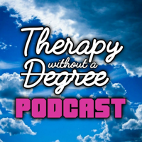 Therapy Without A Degree Podcast podcast