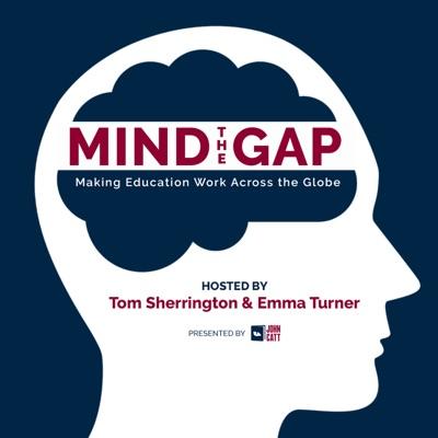 Mind the Gap: Making Education Work Across the Globe:Tom Sherrington & Emma Turner