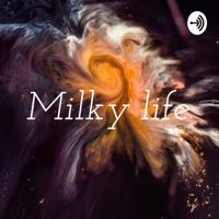 Milky life podcast