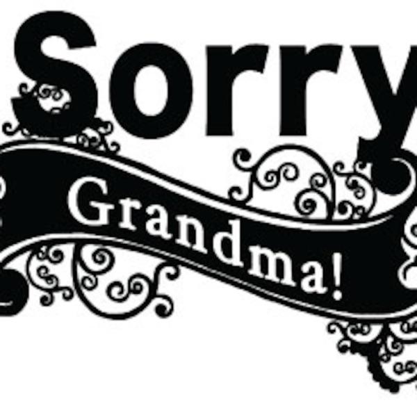 Sorry Grandma! Podcast