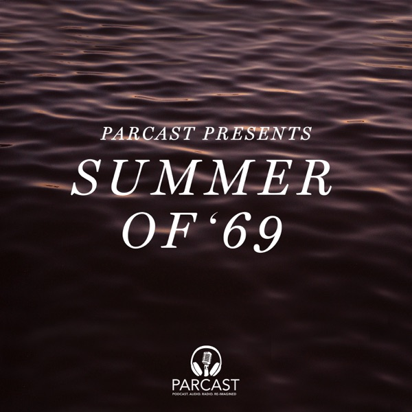 Parcast Presents: Summer of '69