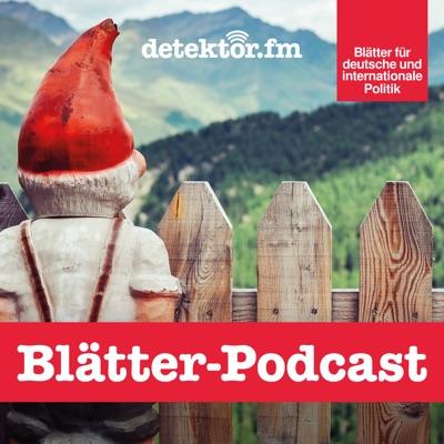 Blätter-Podcast – Über die Blätter für deutsche und internationale Politik:detektor.fm