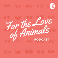 For the Love of Animals Podcast podcast