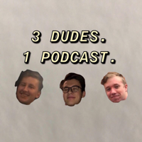 3 Dudes 1 Podcast podcast