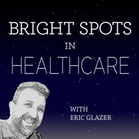 Bright Spots in Healthcare Podcast podcast