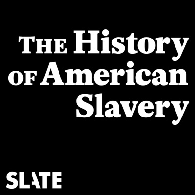 The History of American Slavery:Slate Podcasts