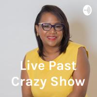 Live Past Crazy Show podcast
