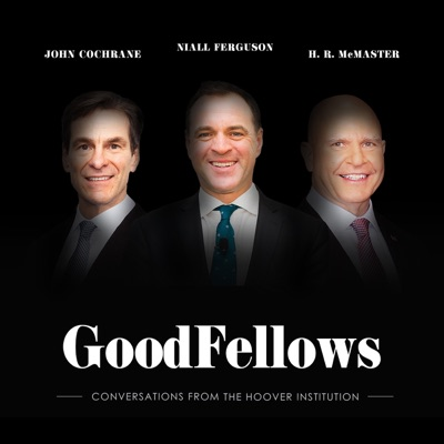 GoodFellows: Conversations from the Hoover Institution:Hoover Institution