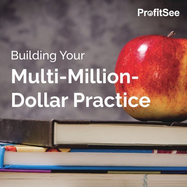 Building Your Multi-Million Dollar Practice