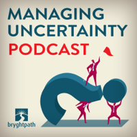 Managing Uncertainty, by Bryghtpath LLC podcast