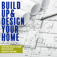 Build Up and Design Your Home podcast