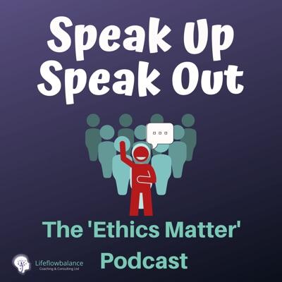 Speak Up. Speak Out. The Ethics Matter Podcast.