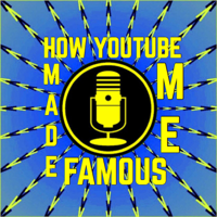 How YouTube Made Me Famous podcast