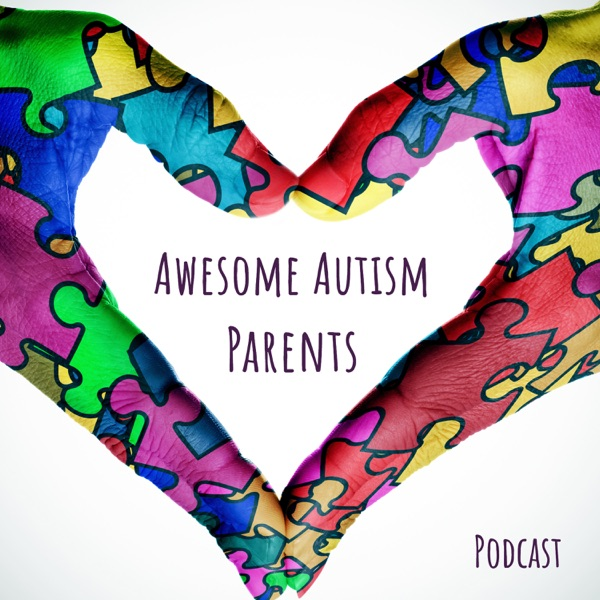 Awesome Autism Parents Podcast