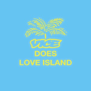 VICE Does Love Island