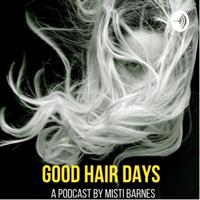 Good Hair Days with Misti Barnes podcast