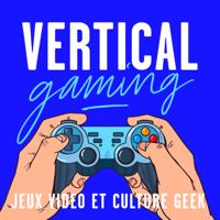 Vertical Gaming : Jeux vidéo et culture geek podcast