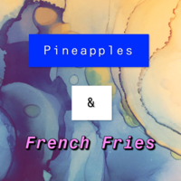 Pineapples & French Fries podcast