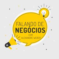Falando de Negócios com Alexandre Weber podcast