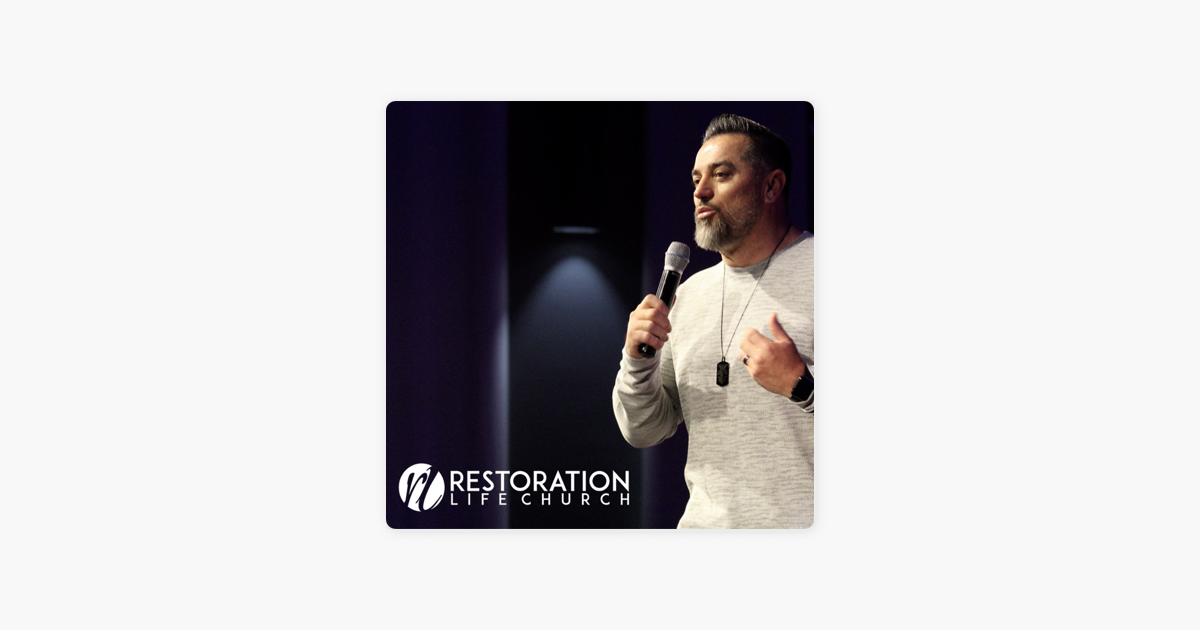 Restoration Life Church on Apple Podcasts