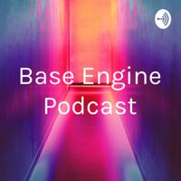 Base Engine Podcast podcast