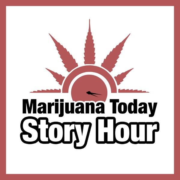 Marijuana Today Story Hour