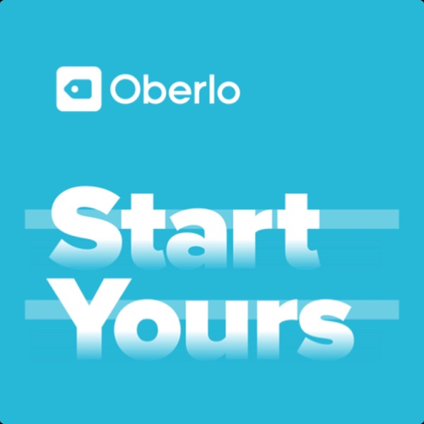 Start Yours | An ecommerce, dropshipping, and entrepreneurship podcast from Oberlo