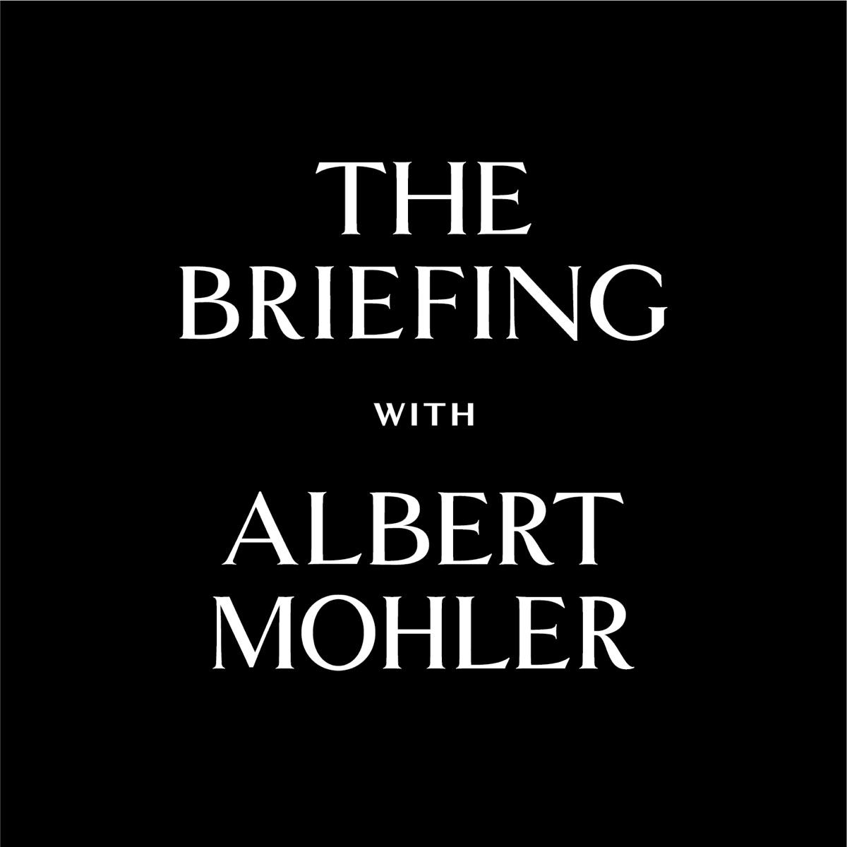 The Briefing - AlbertMohler.com