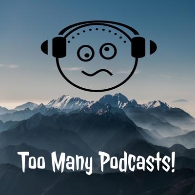 Too Many Podcasts!