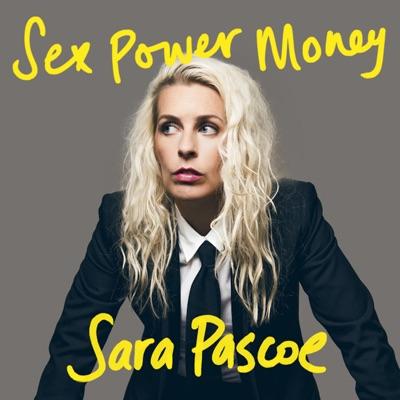 Sex Power Money with Sara Pascoe:Sara Pascoe