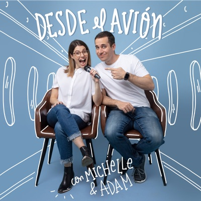 Desde El Avión con Michelle & Adam