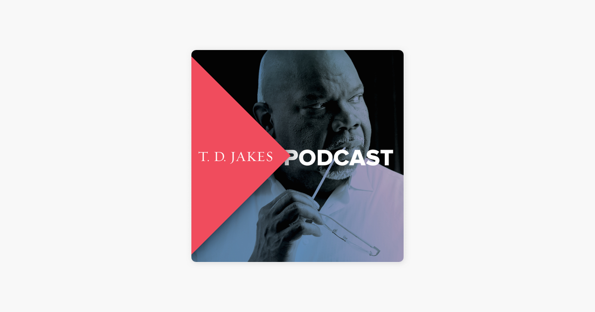 TD Jakes Podcast on Apple Podcasts