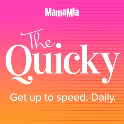 The Quicky:Mamamia Podcasts