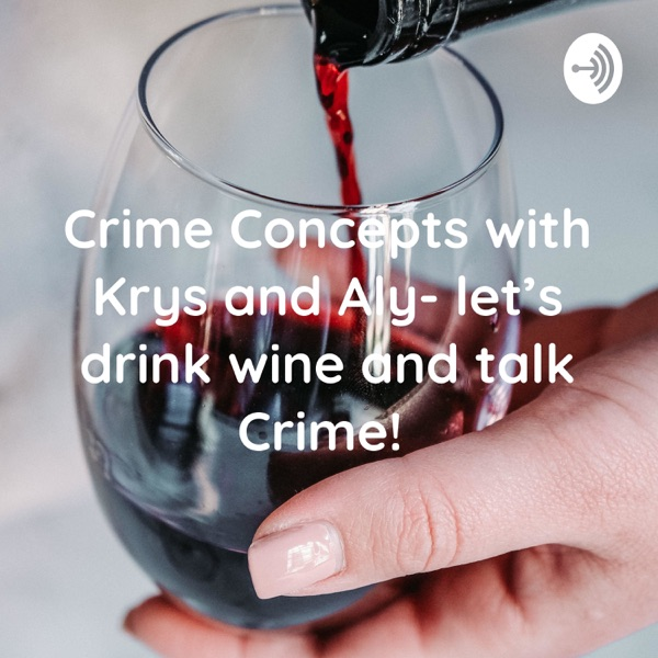 Crime Concepts with Krys and Aly- let's drink wine and talk Crime!