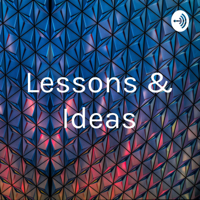 Lessons & Ideas podcast