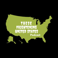 These Frightening United States podcast