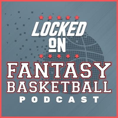 Locked On Fantasy Basketball – Daily NBA Fantasy Basketball Podcast:Locked On Podcast Network, Josh Lloyd
