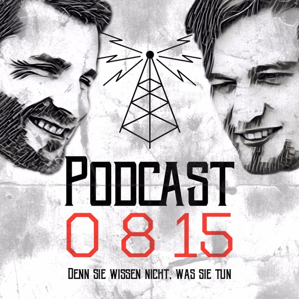0815 Podcast - Den Sie wissen nicht, was Sie tun.